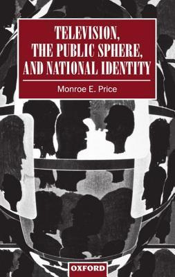 Television, the Public Sphere, and National Identity Monroe E. Price