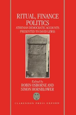 Ritual, Finance, Politics: Athenian Democratic Accounts Presented to David Lewis  by  Hornblower Osborne