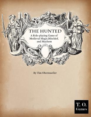 The Hunted: A Game of Medieval Magic, Mischief, and Mayhem  by  Tim Obermueller