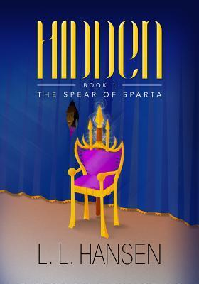 The Spear of Sparta (Hidden #1)  by  Linda L. Hansen