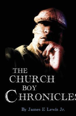 The Church Boy Chronicles  by  James E. Lewis Jr.