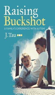 Raising Buckshot: A Familys Experience with Autism  by  J Tau