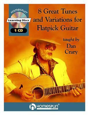 8 Great Tunes and Variations for Flatpick Guitar [With 60-Min. CD] Dan Crary