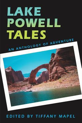 Lake Powell Tales: An Anthology of Adventure  by  Tiffany Mapel