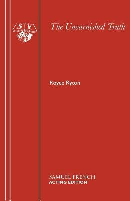 The Unvarnished Truth: A Comedy  by  Royce Ryton