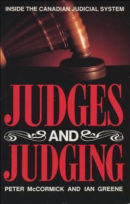 Judges and Judging: Inside the Canadian Judicial System Peter James McCormick