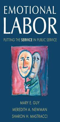 Emotional Labor: Putting the Service in Public Service: Putting the Service in Public Service Mary E Guy