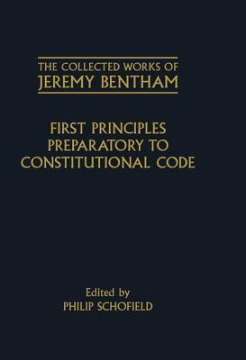First Principles Preparatory to Constitutional Code  by  Jeremy Bentham