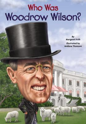 Who Was Woodrow Wilson? Margaret Frith