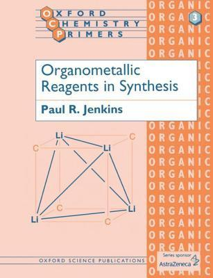 Organometallic Reagents in Synthesis  by  Paul R. Jenkins