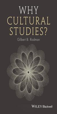 Why Cultural Studies Gilbert B Rodman