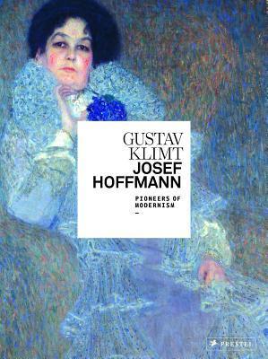 Gustav Klimt/Josef Hoffmann: Pioneers of Modernism  by  Agnes Husslein-Arco