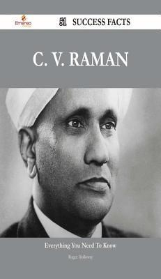 C. V. Raman 51 Success Facts - Everything You Need to Know about C. V. Raman  by  Roger Holloway
