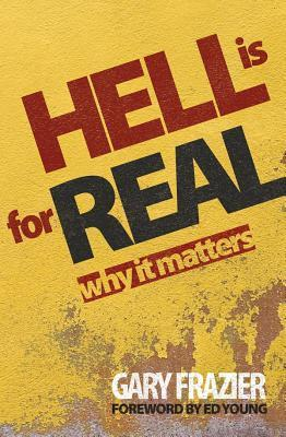 Hell Is for Real: Why Does It Matter? Gary Frazier