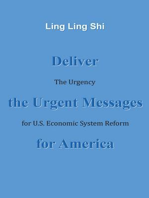 Deliver the Urgent Messages for America: The Urgency for U.S. Economic System Reform Ling Ling Shi