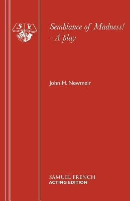 Semblance of Madness!  by  John H. Newmeir