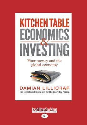 Kitchen Table Economics & Investing: Your Money and the Global Economy (Large Print 16pt)  by  Damian Lillicrap