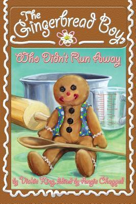 The Gingerbread Boy, Who Didnt Run Away Vickie King