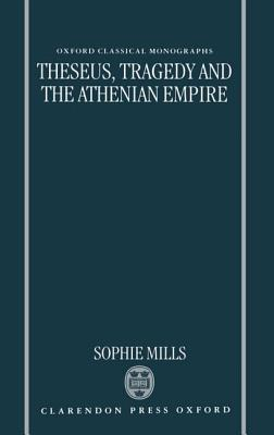 Theseus, Tragedy, And The Athenian Empire Sophie Mills