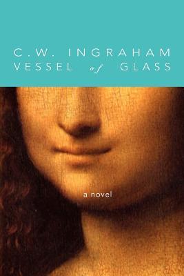 Vessel of Glass  by  C W Ingraham