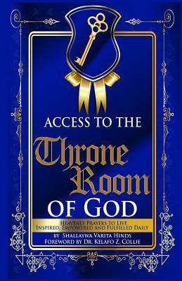 Access to the Throne Room of God: Heavenly Prayers to Live Inspired, Empowered and Fulfilled Daily  by  Shallaywa Varita Hinds