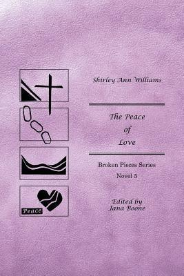 The Peace of Love: Broken Pieces Series Shirley Ann Williams