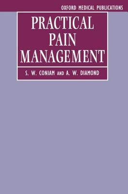 Practical Pain Management: A Guide for Practitioners S.W. Coniam