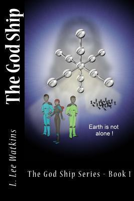 The God Ship: Earth Is Not Alone! MR L Lee Watkins