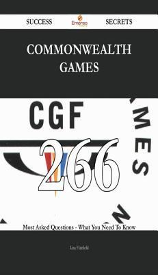 Commonwealth Games 266 Success Secrets - 266 Most Asked Questions on Commonwealth Games - What You Need to Know Lisa Hatfield