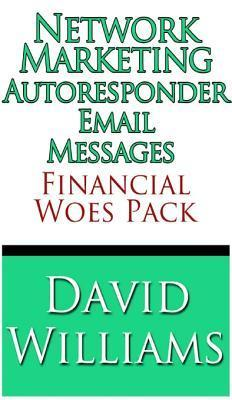Network Marketing Autoresponder Email Messages - Financial Woes Pack David Williams