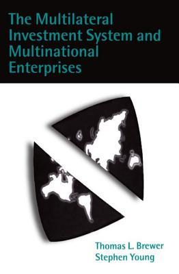 The Multilateral Investment System and Multinational Enterprises Thomas L. Brewer