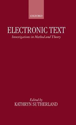 Electronic Text: Investigations in Method and Theory  by  Kathryn Sutherland