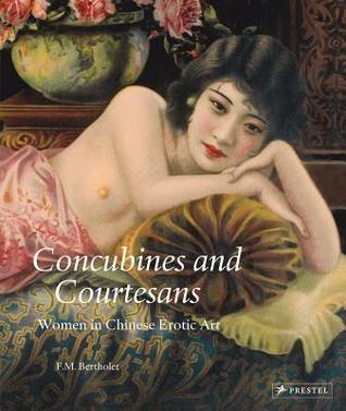 Concubines And Courtesans: Women In Chinese Erotic Art Ferry M. Bertholet