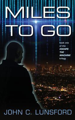 Miles to Go: Book One of the Escape the Machine Trilogy  by  MR John C Lunsford
