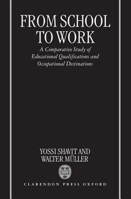 From School to Work: A Comparative Study of Educational Qualifications and Occupational Destinations  by  Shavit Muller