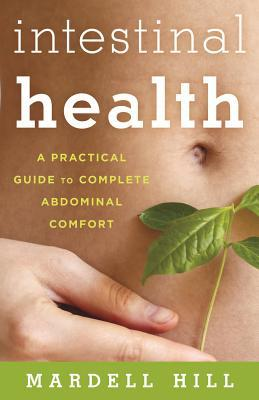 Intestinal Health: A Practical Guide to Complete Abdominal Comfort  by  Mardell Hill