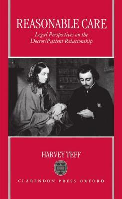 Reasonable Care: Legal Perspectives on the Doctor-Patient Relationship Harvey Teff