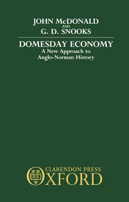 Domesday Economy: A New Approach to Anglo-Norman History  by  John McDonald