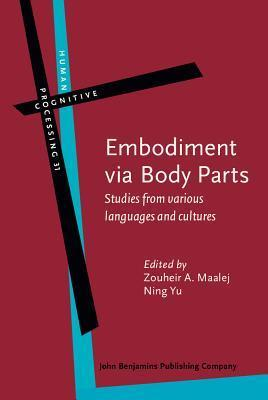 Embodiment Via Body Parts: Studies from Various Languages and Cultures  by  Zouheir Maalej
