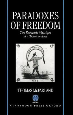 Paradoxes of Freedom: The Romantic Mystique of a Transcendence Thomas McFarland