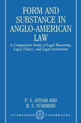 Form and Substance in Anglo-American Law: A Comparative Study in Legal Reasoning, Legal Theory, and Legal Institutions  by  Patrick S. Atiyah