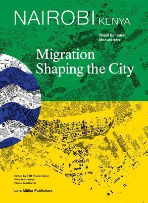 Nairobi: Migration Shaping the City  by  Shadi Rahbaran