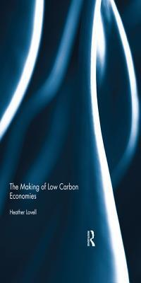 The Making of Low Carbon Economies  by  Heather Lovell