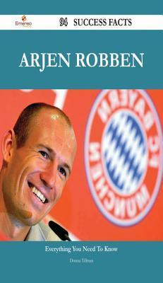 Arjen Robben 94 Success Facts - Everything You Need to Know about Arjen Robben Donna Tillman