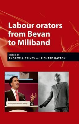 Labour Orators from Bevan to Miliband  by  Crines Andrew S