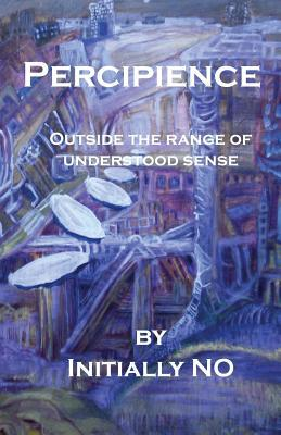 Percipience: Outside the Range of Understood Sense Initially NO