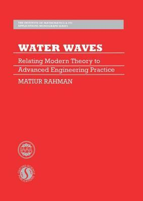 Water Waves: Relating Modern Theory To Advanced Engineering Applications  by  Matiur Rahman