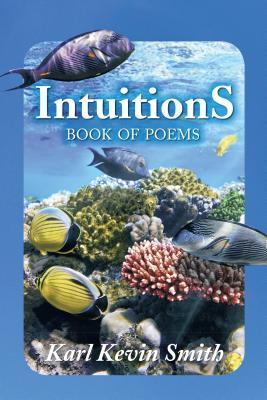 Intuitions: Book of Poems  by  Karl Kevin Smith