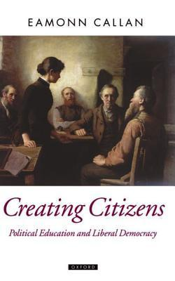 Creating Citizens  by  Eamonn Callan