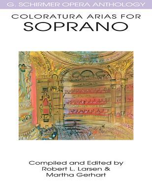 Coloratura Arias for Soprano: G. Schirmer Opera Anthology  by  R. Larsen
